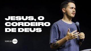 ALESSANDRO VILAS BOAS - PALAVRA / JESUS, O CORDEIRO DE DEUS - IGREJA ONE