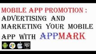 Mobile App Marketing, Advertising and Promotion with AppMark - Android Apple Windows Blackberry Apps