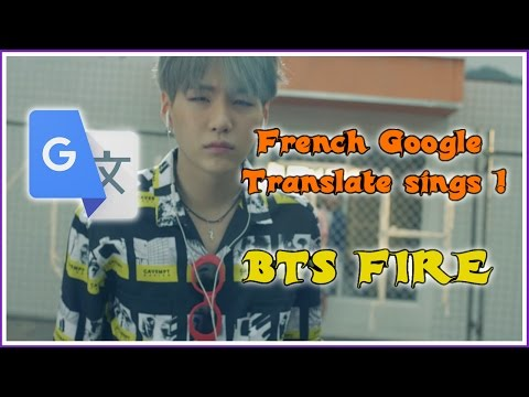 [French Google Translate Sings] BTS - FIRE