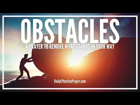 Prayer To Remove Obstacles In Your Way - Break Free Now