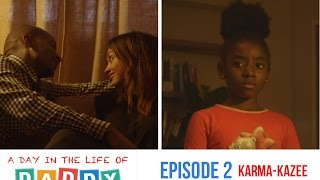 A Day In The Life Of Daddy | Episode 2: Karma-Kazee