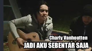 Charly Vanhoutten - Jadi Aku Sebentar saja ( Cover Judika )