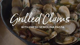 Grilled Clams with Fresh Semolina Pasta