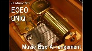 EOEO/UNIQ [Music Box]