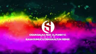 Ogun Dalka feat. Dj Funky C - Color (Ilkan Gunuc & Osman Altun Remix) OFFICIAL AUDIO