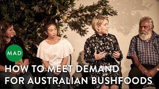 How to Meet Demand for Australian Bushfoods   Sydney MAD Mondays