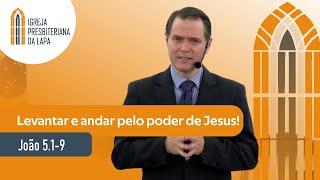 Levantar e andar pelo poder de Jesus! (João 5:1-9) por Rev. Sérgio Lima