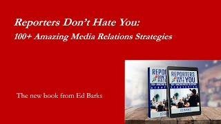 Reporters Don't Hate You: 100+ Amazing Media Relations Strategies