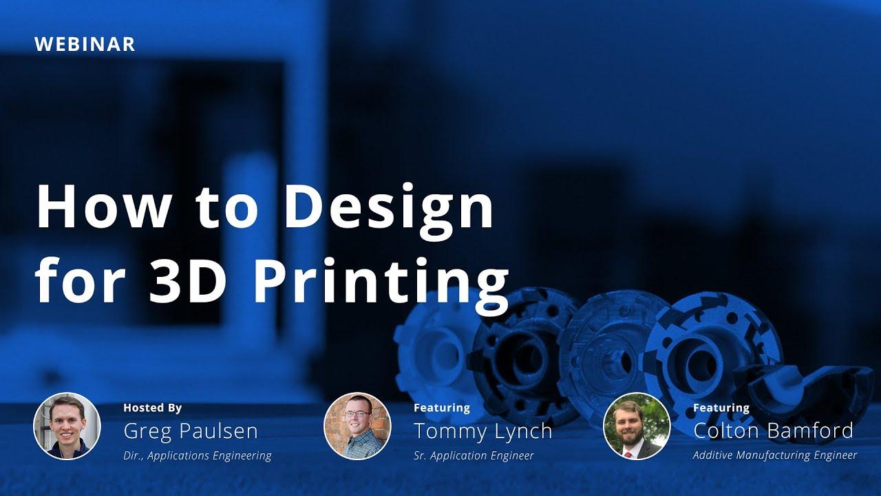On-Demand Webinar: Designing for 3D Printing