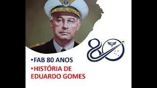 FAB 80 anos – História do Marechal do Ar Eduardo Gomes – patrono da Força Aérea Brasileira.