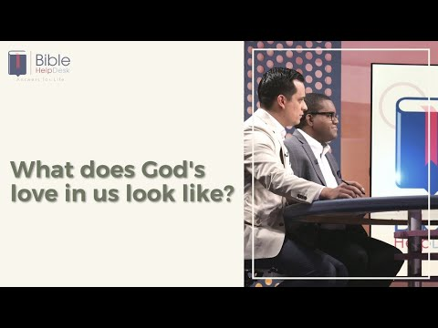 6  What does God's love in us look like? | Bible HelpDesk