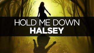 [LYRICS] Halsey - Hold Me Down