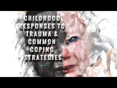 Childhood Responses To Trauma & Common Coping Strategies