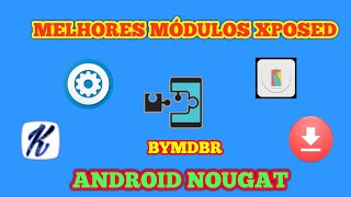 #TOP6 MÓDULOS XPOSED ANDROID NOUGAT 2017