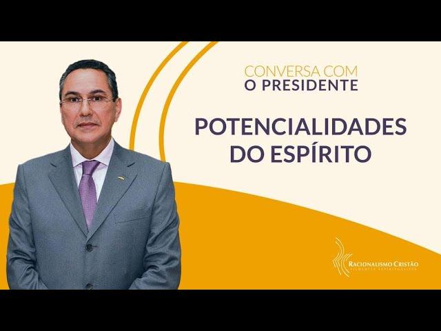 Potencialidades do espírito - Conversa com o Presidente