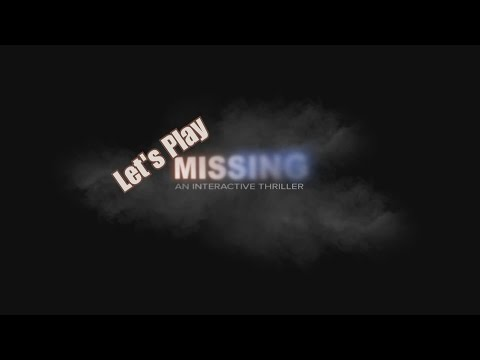 Let's Play MISSING: An Interactive Thriller