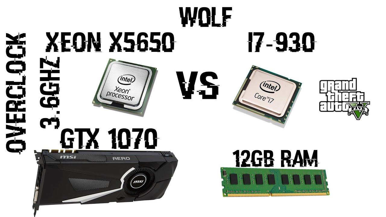 XEON X5650 VS I7-930(OC3 6GHz),GTX 1070 8GB,12GB RAM