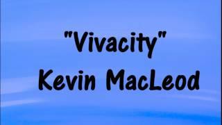 Kevin MacLeod VIVACITY - BOUNCY GROOVY MUSIC