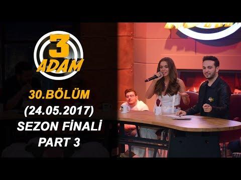 3 Adam 30.Bölüm Sezon Finali (24.05.2017)  Part 3