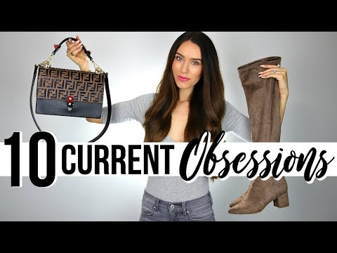 10 Current OBSESSIONS!