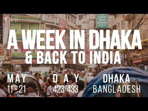 A week in Dhaka & back to India  | Day 423 - 433