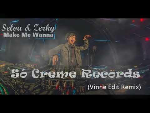 Selva & Zerky - Make Me Wanna (VINNE Edit Extend Rmx)
