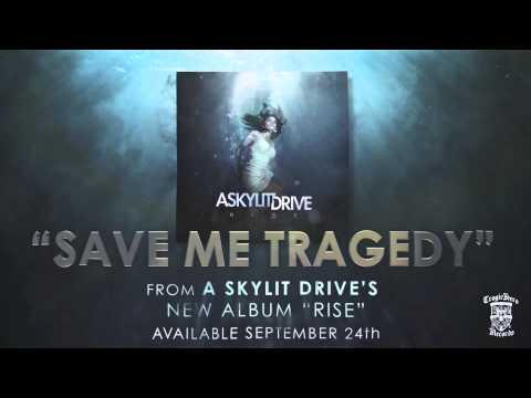 A SKYLIT DRIVE - Save Me Tragedy