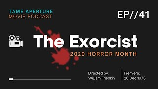 Tame Aperture #41 - The Exorcist (2020 Horror Month, Bonus Episode)