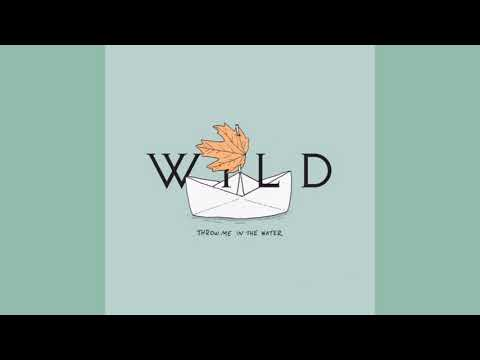 WILD - Throw Me in the Water