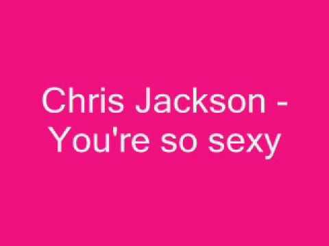 Chris Jackson - You're so sexy (2oo9)