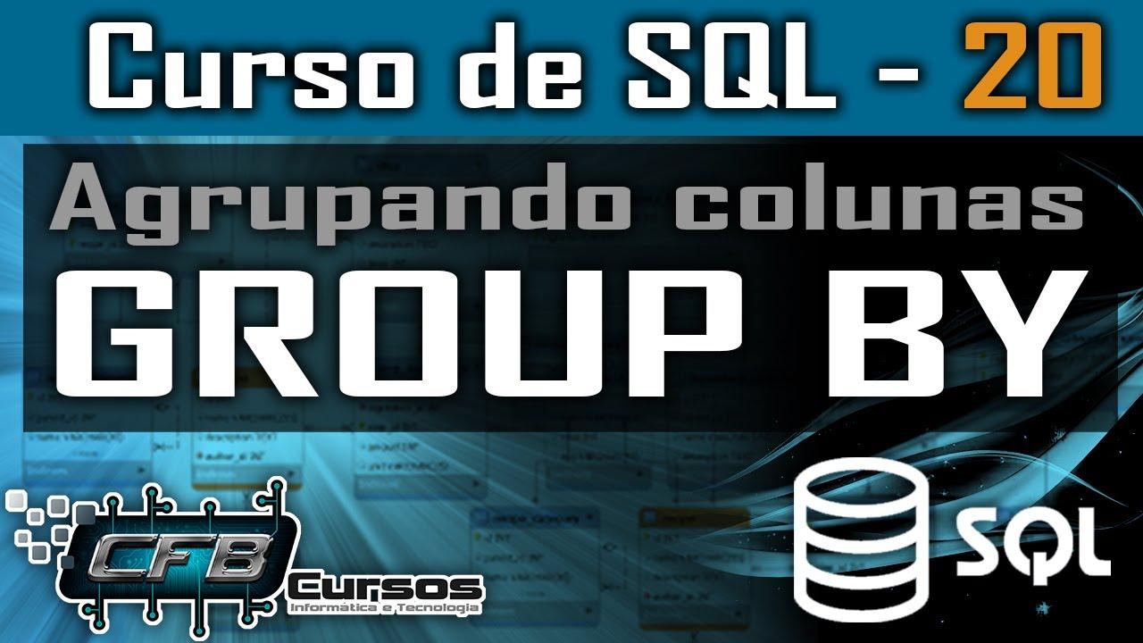 Download Group By, agrupando colunas na consulta SQL - Curso de SQL - Aula 20