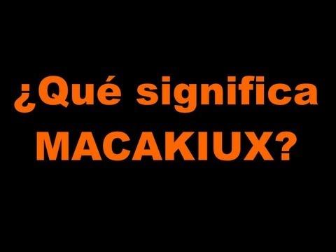 ¿Qué significa MACAKIUX?