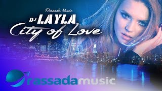 Dj Layla -  City Of Love (Official Single)
