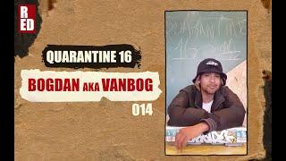 Quarantine 16 - Bogdan Aka VanBog [014]