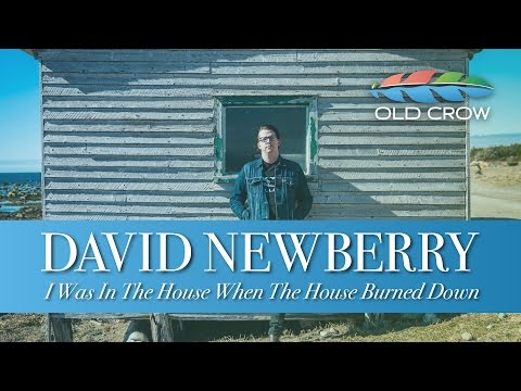 David Newberry - I Was In The House When The House Burned Down (Old Crow Magazine)