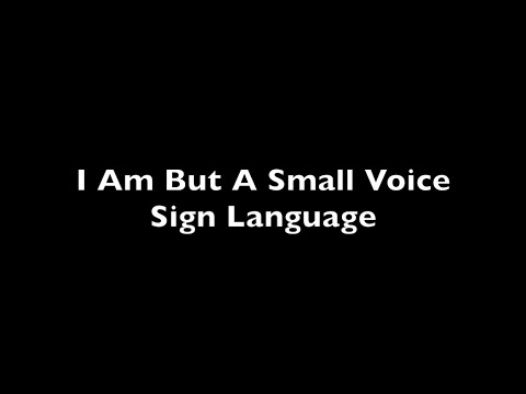 I Am But A Small Voice Sign Language
