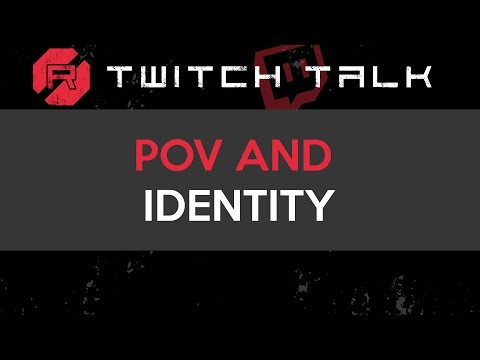 Twitch Talk - Creating a POV and Identity