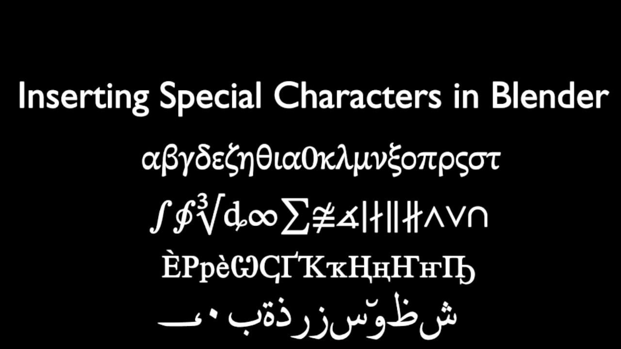 Blender adding special characters or math symbols eg pi blender adding special characters or math symbols eg pi alpha beta cryllic arabic etc biocorpaavc