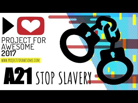 A21: ANTI-SLAVERY CHARITY l Project for Awesome 2017 - I need your help