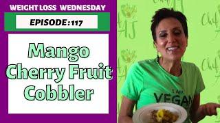 WEIGHT LOSS WEDNESDAY - EPISODE 117  -MANGO CHERRY FRUIT COBBLER