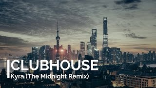 CLUBHOUSE - Kyra (The Midnight Remix)