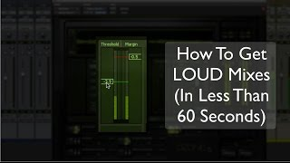 How To Get Loud Mixes (In Less Than 60 Seconds) - TheRecordingRevolution.com
