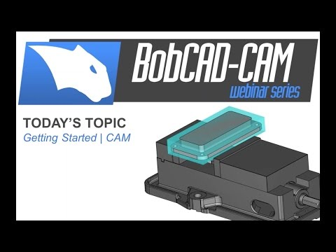 Getting Started | CAM - BobCAD-CAM Webinar Series