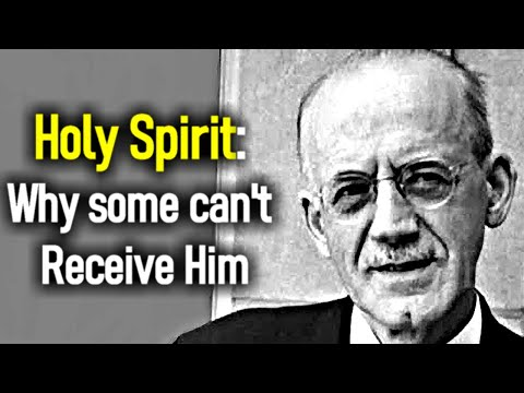 Holy Spirit: Why Some can't Receive Him - Classic A. W. Tozer Sermons
