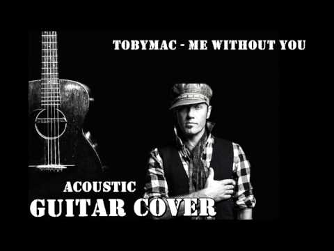 TobyMac - Me Without You (Official Acoustic Guitar Audio)