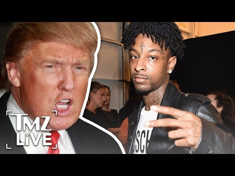 21 Savage May Be Deported Because Of President Trump | TMZ Live