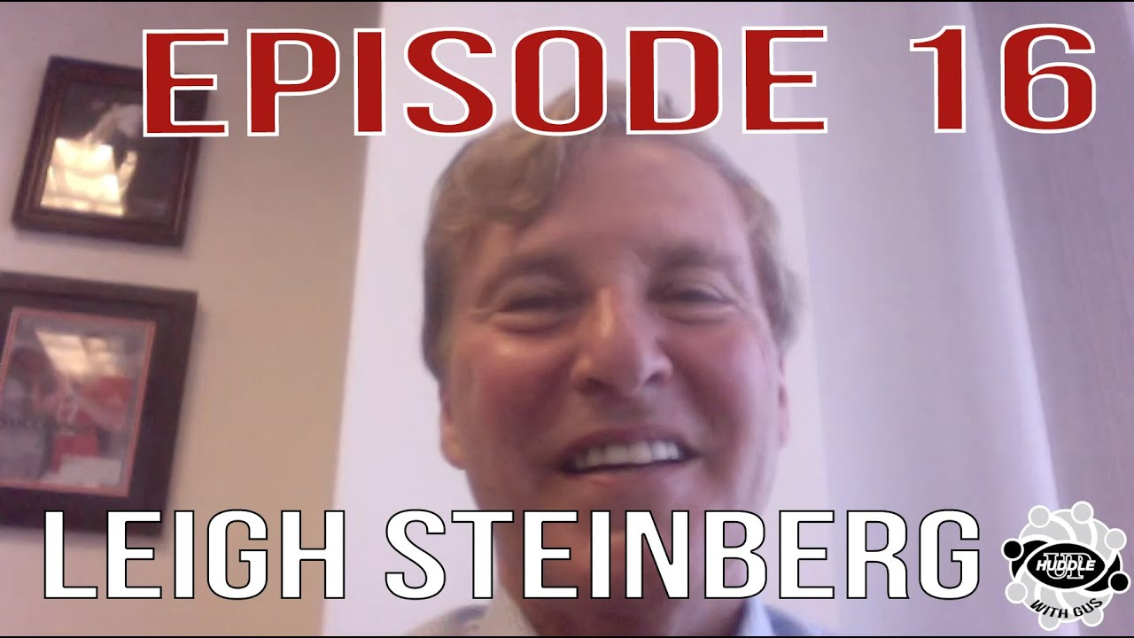 Leigh Steinberg - Episode 16 - Huddle Up with Gus