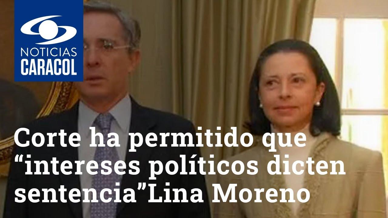 """Corte ha permitido que los """"intereses políticos dicten sentencia"""", dice Lina Moreno"""