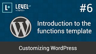 Customizing WordPress #6 - Introduction to the functions template