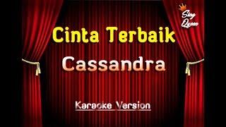 Cassandra - Cinta Terbaik ( Karaoke Version )